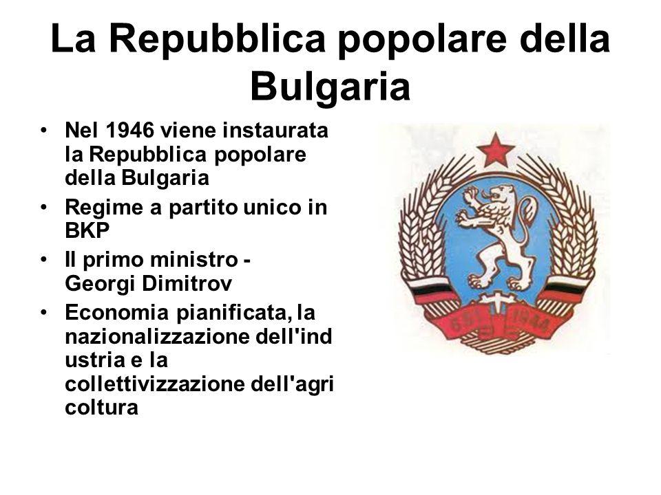 La Repubblica popolare della Bulgaria Nel 1946 viene instaurata la Repubblica popolare della Bulgaria Regime a partito unico in BKP Il primo ministro