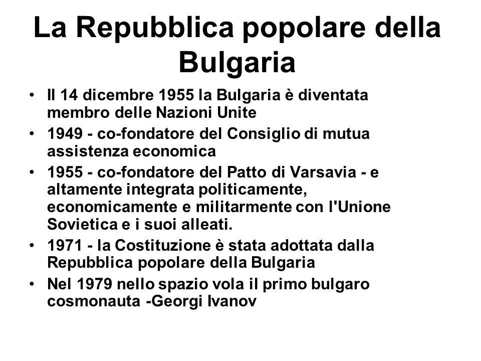 Il 14 dicembre 1955 la Bulgaria è diventata membro delle Nazioni Unite 1949 - co-fondatore del Consiglio di mutua assistenza economica 1955 - co-fonda