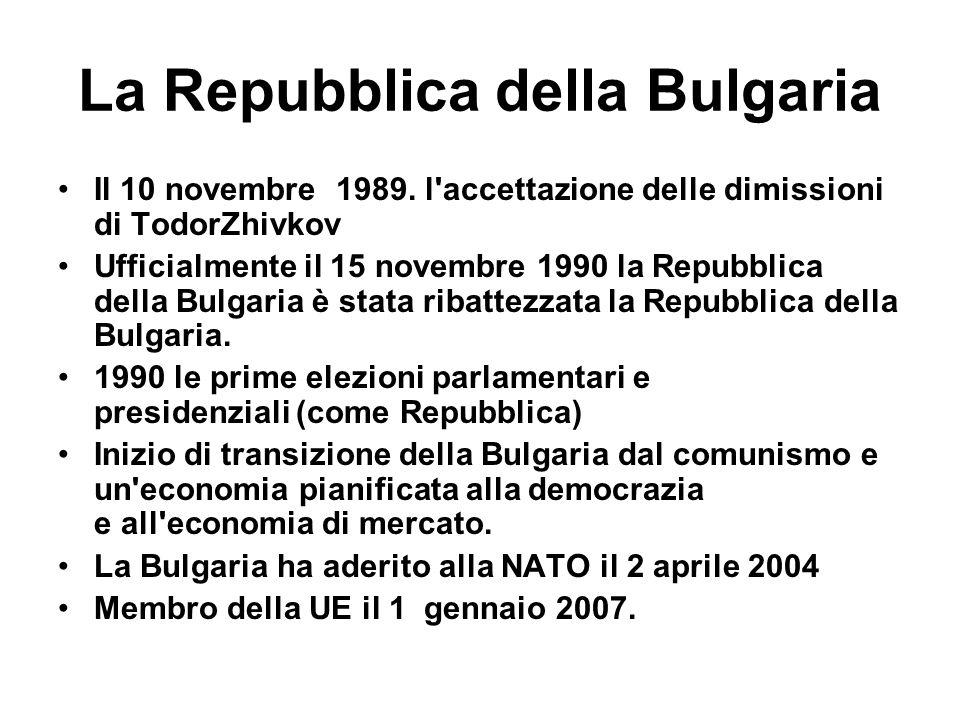 La Repubblica della Bulgaria Il 10 novembre 1989. l'accettazione delle dimissioni di TodorZhivkov Ufficialmente il 15 novembre 1990 la Repubblica dell