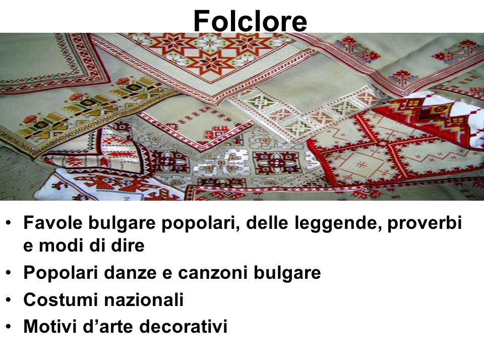 Folclore Favole bulgare popolari, delle leggende, proverbi e modi di dire Popolari danze e canzoni bulgare Costumi nazionali Motivi d'arte decorativi