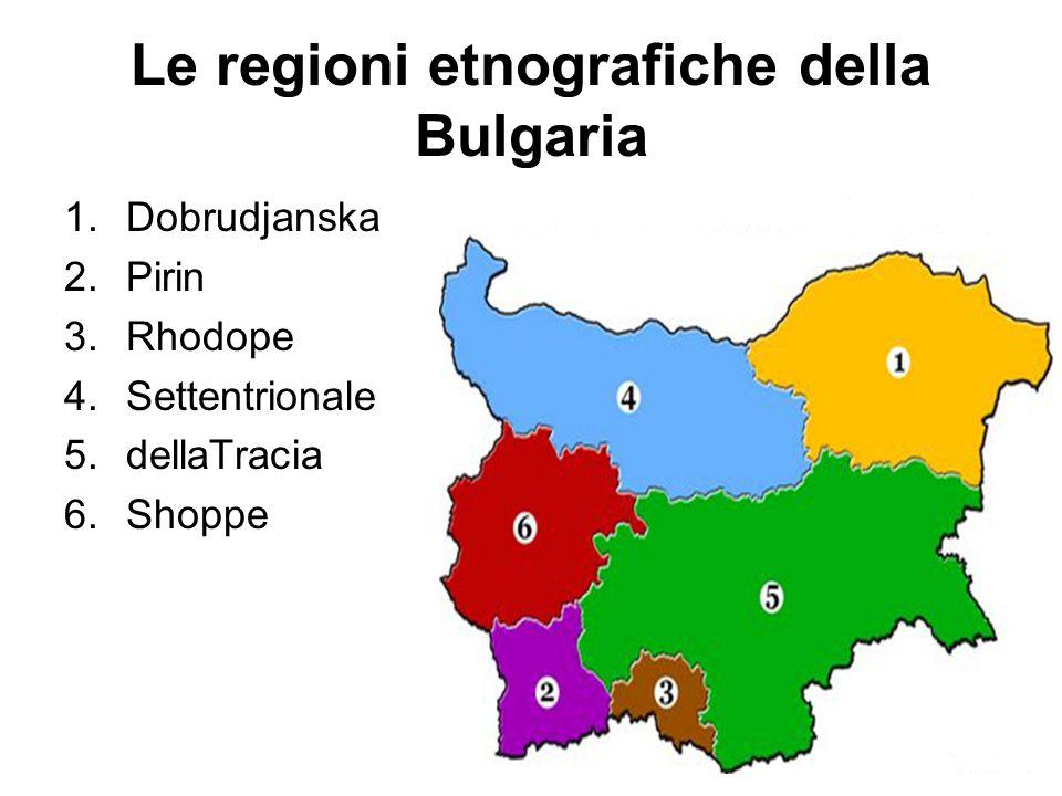 Le regioni etnografiche della Bulgaria 1.Dobrudjanska 2.Pirin 3.Rhodope 4.Settentrionale 5.dellaTracia 6.Shoppe