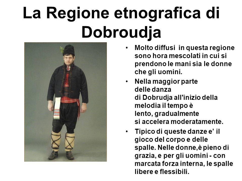 La Regione etnografica di Dobroudja Molto diffusi in questa regione sono hora mescolati in cui si prendono le mani sia le donne che gli uomini. Nella