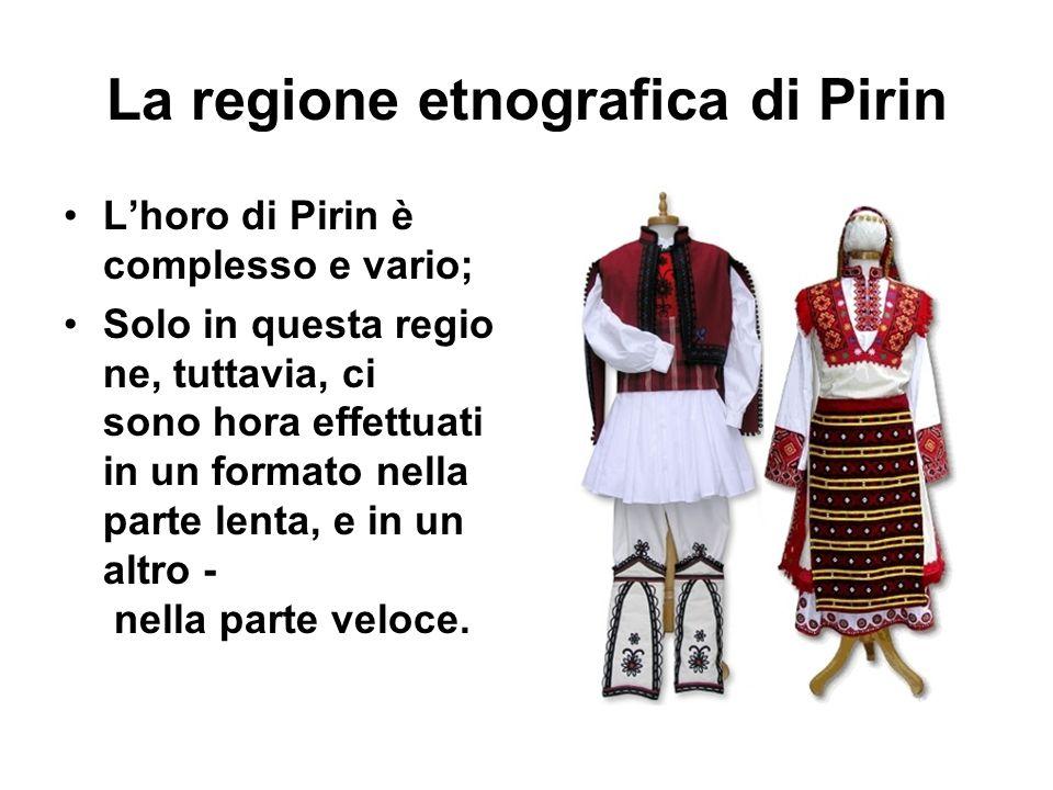La regione etnografica di Pirin L'horo di Pirin è complesso e vario; Solo in questa regio ne, tuttavia, ci sono hora effettuati in un formato nella pa