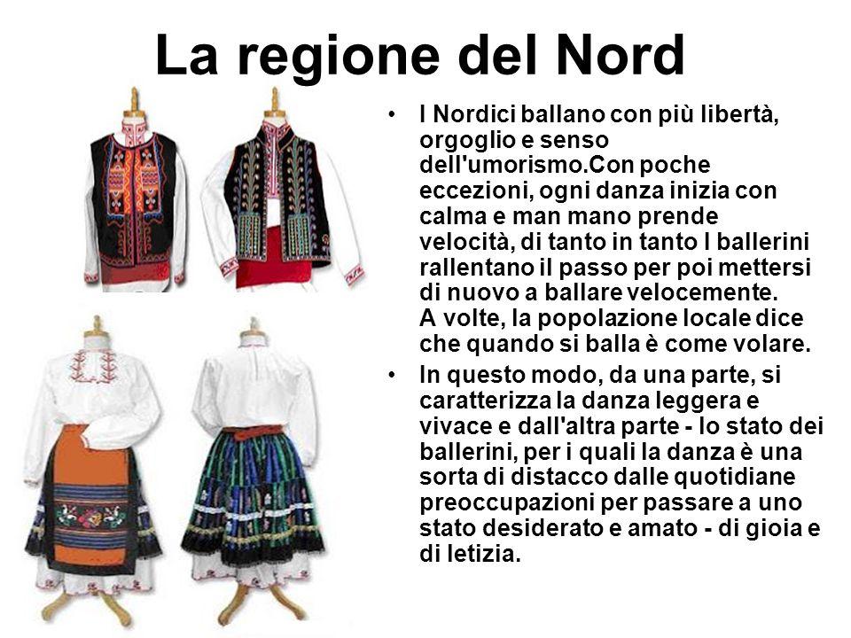La regione del Nord I Nordici ballano con più libertà, orgoglio e senso dell'umorismo.Con poche eccezioni, ogni danza inizia con calma e man mano pren