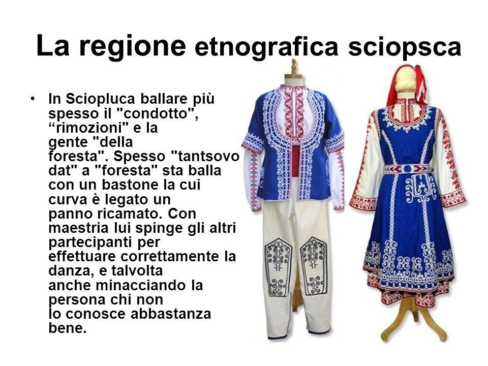 La regione etnografica sciopsca In Sciopluca ballare più spesso il