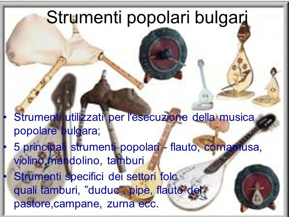Strumenti popolari bulgari Strumenti utilizzati per l'esecuzione della musica popolare bulgara; 5 principali strumenti popolari - flauto, cornamusa, v