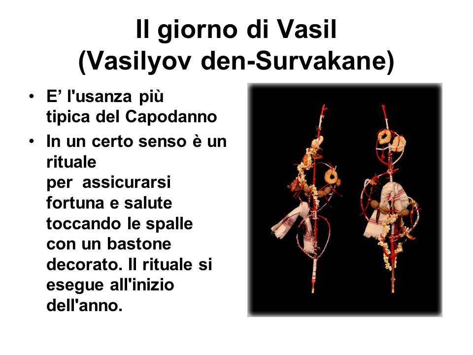 Il giorno di Vasil (Vasilyov den-Survakane) E' l'usanza più tipica del Capodanno In un certo senso è un rituale per assicurarsi fortuna e salute tocca