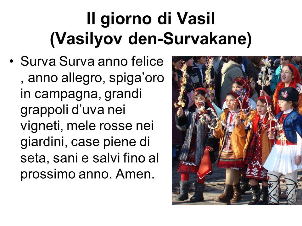 Il giorno di Vasil (Vasilyov den-Survakane) Surva Surva anno felice, anno allegro, spiga'oro in campagna, grandi grappoli d'uva nei vigneti, mele ross