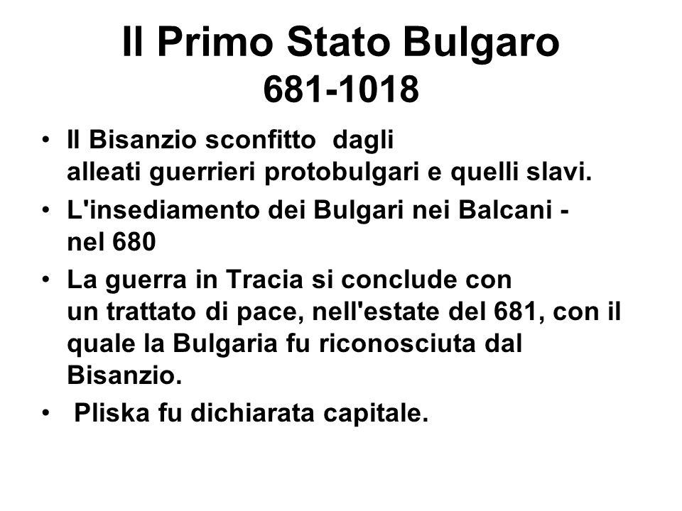 Il Primo Stato Bulgaro 681-1018 Il Bisanzio sconfitto dagli alleati guerrieri protobulgari e quelli slavi. L'insediamento dei Bulgari nei Balcani - ne