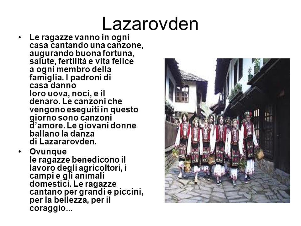 Lazarovden Le ragazze vanno in ogni casa cantando una canzone, augurando buona fortuna, salute, fertilità e vita felice a ogni membro della famiglia.