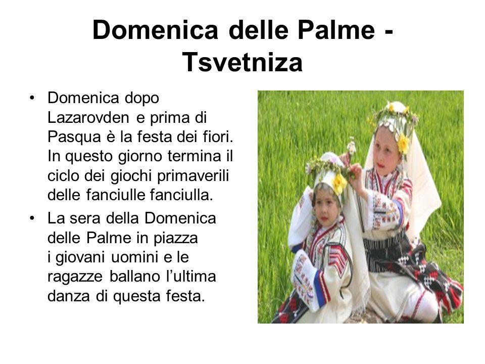 Domenica delle Palme - Tsvetniza Domenica dopo Lazarovden e prima di Pasqua è la festa dei fiori. In questo giorno termina il ciclo dei giochi primave