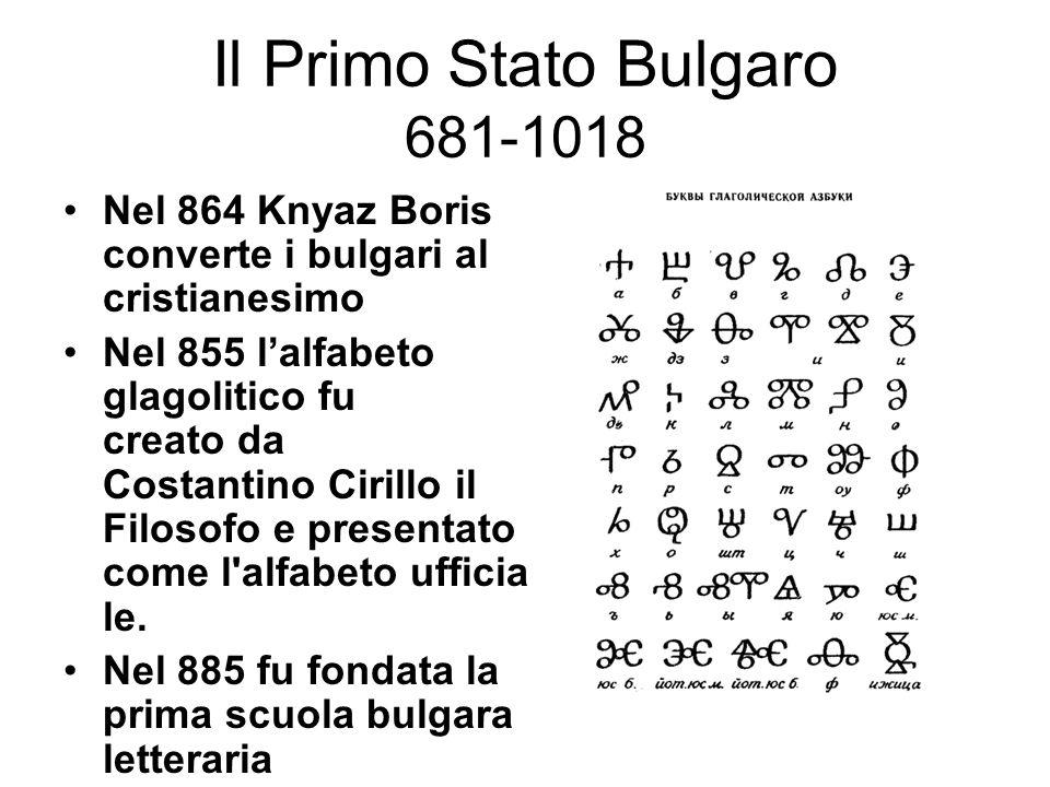 Il Primo Stato Bulgaro 681-1018 Nel 864 Knyaz Boris converte i bulgari al cristianesimo Nel 855 l'alfabeto glagolitico fu creato da Costantino Cirillo
