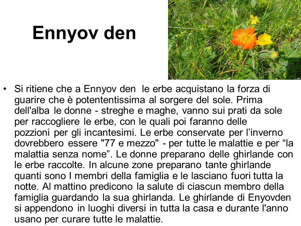 Ennyov den Si ritiene che a Ennyov den le erbe acquistano la forza di guarire che è potententissima al sorgere del sole. Prima dell'alba le donne - st