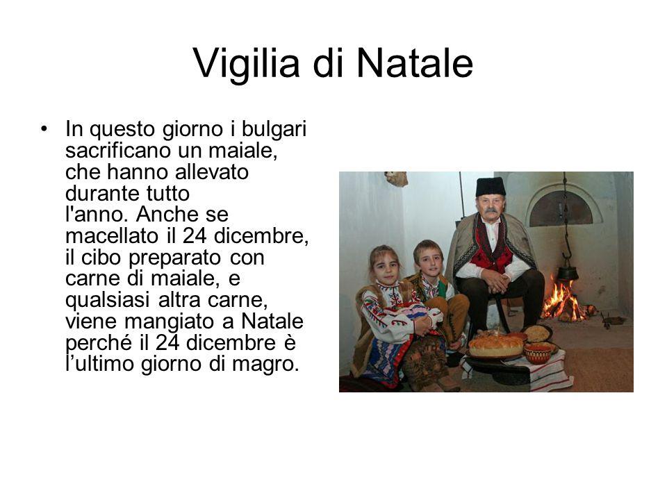 Vigilia di Natale In questo giorno i bulgari sacrificano un maiale, che hanno allevato durante tutto l'anno. Anche se macellato il 24 dicembre, il cib