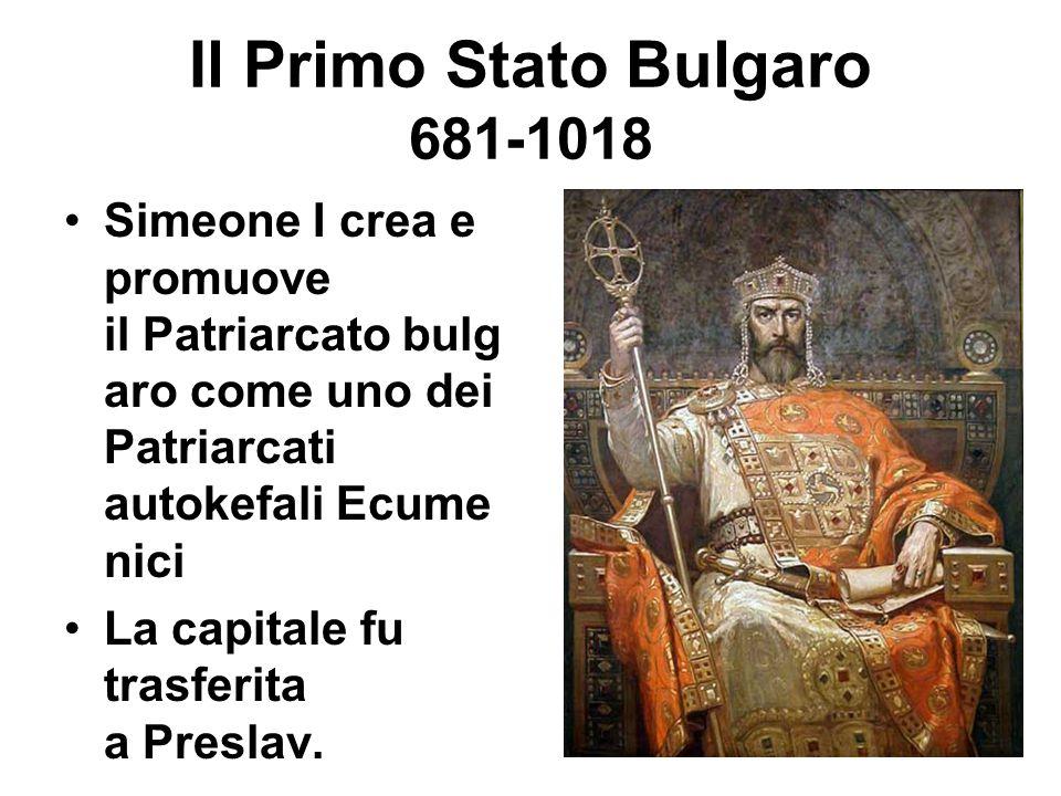 Il Primo Stato Bulgaro 681-1018 Simeone I crea e promuove il Patriarcato bulg aro come uno dei Patriarcati autokefali Ecume nici La capitale fu trasfe
