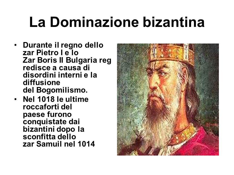 La Dominazione bizantina Durante il regno dello zar Pietro I e lo Zar Boris II Bulgaria reg redisce a causa di disordini interni e la diffusione del B