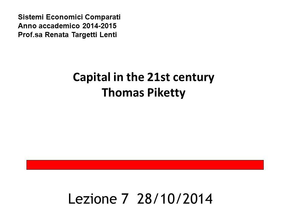 Capital in the 21st century Thomas Piketty Lezione 7 28/10/2014 Sistemi Economici Comparati Anno accademico 2014-2015 Prof.sa Renata Targetti Lenti