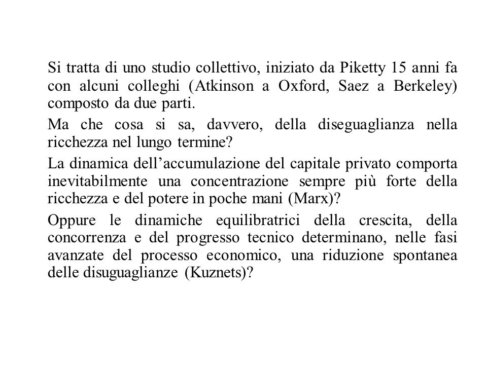Si tratta di uno studio collettivo, iniziato da Piketty 15 anni fa con alcuni colleghi (Atkinson a Oxford, Saez a Berkeley) composto da due parti. Ma