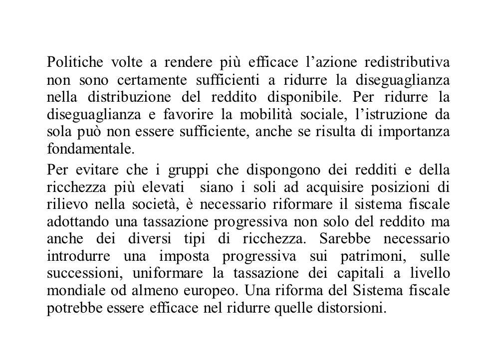 Politiche volte a rendere più efficace l'azione redistributiva non sono certamente sufficienti a ridurre la diseguaglianza nella distribuzione del reddito disponibile.