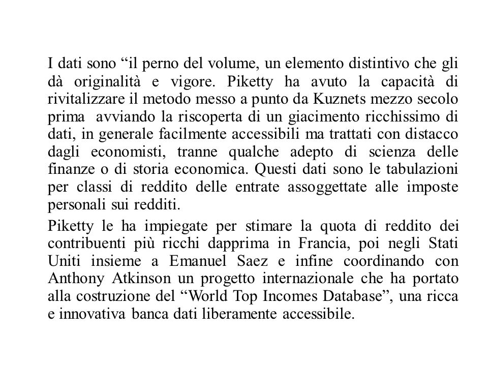 """I dati sono """"il perno del volume, un elemento distintivo che gli dà originalità e vigore. Piketty ha avuto la capacità di rivitalizzare il metodo mess"""