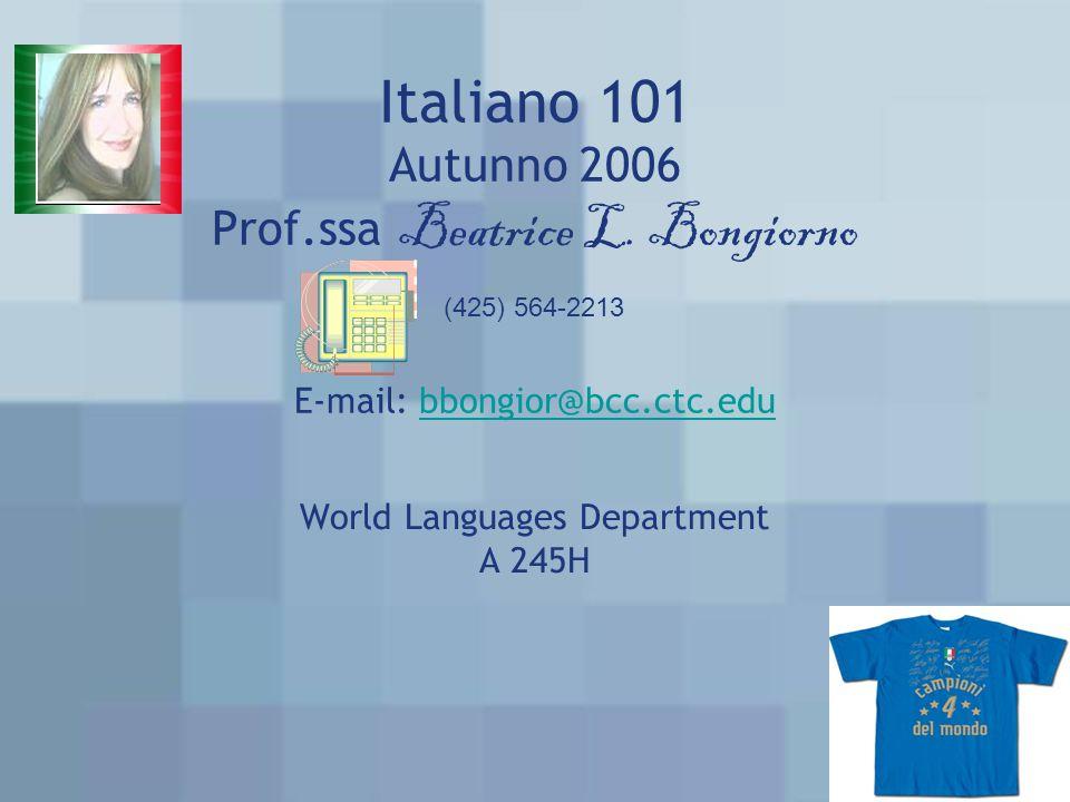 Italiano 101 Autunno 2006 Prof.ssa Beatrice L.