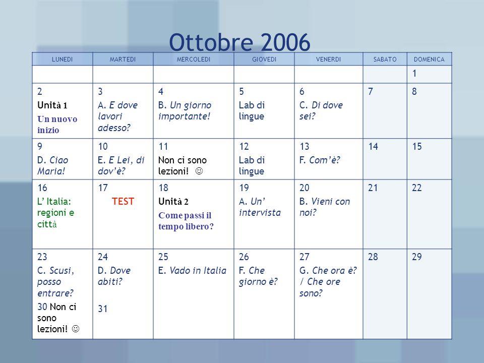 Ottobre 2006 LUNEDIMARTEDIMERCOLEDIGIOVEDIVENERDISABATODOMENICA 1 2 Unit à 1 Un nuovo inizio 3 A.
