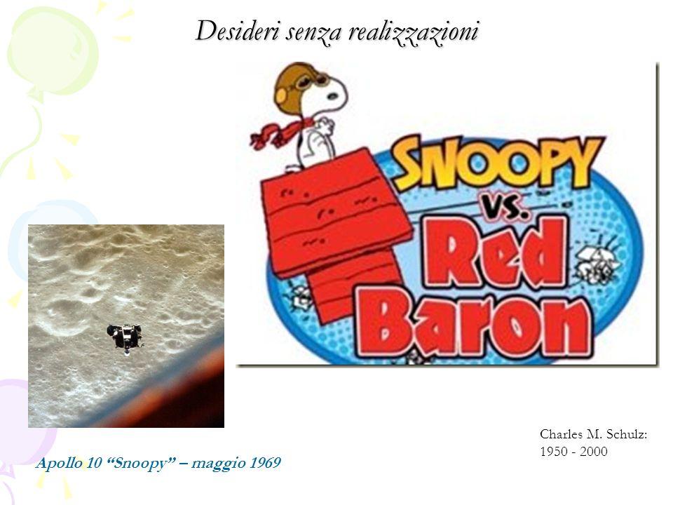 Desideri senza realizzazioni Apollo 10 Snoopy – maggio 1969 Charles M. Schulz: 1950 - 2000
