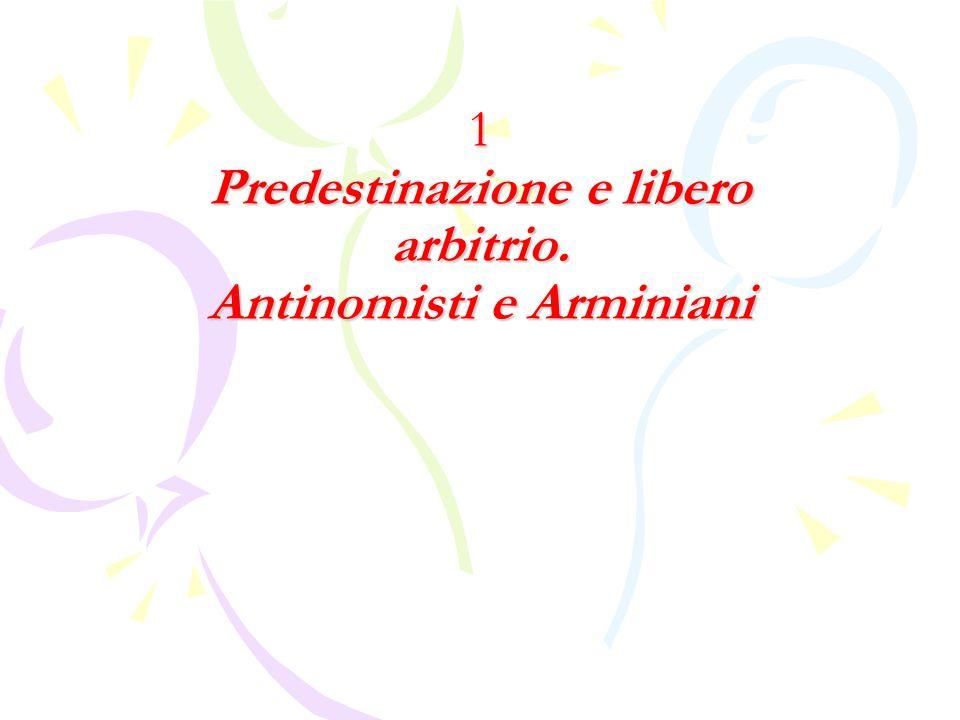 1 Predestinazione e libero arbitrio.Antinomisti e Arminiani 1 Predestinazione e libero arbitrio.