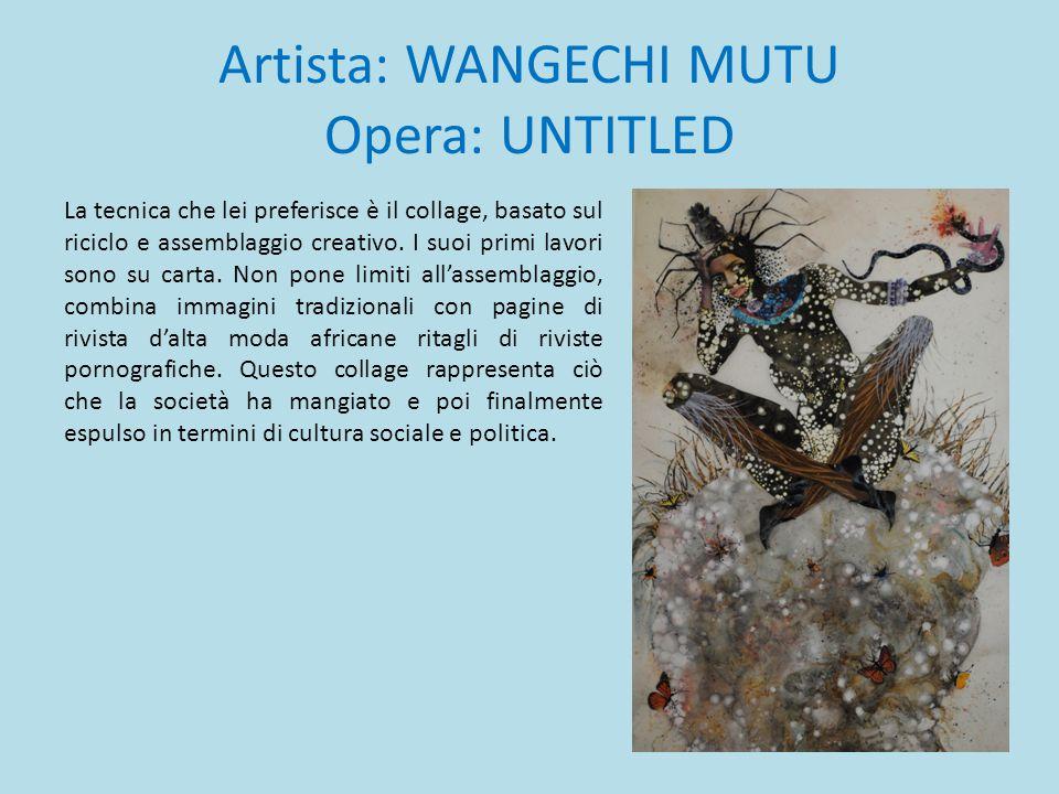Artista: WANGECHI MUTU Opera: UNTITLED La tecnica che lei preferisce è il collage, basato sul riciclo e assemblaggio creativo. I suoi primi lavori son