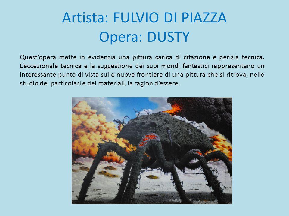 Artista: FULVIO DI PIAZZA Opera: DUSTY Quest'opera mette in evidenzia una pittura carica di citazione e perizia tecnica. L'eccezionale tecnica e la su
