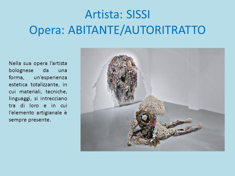 Artista: SISSI Opera: ABITANTE/AUTORITRATTO Nella sua opera l'artista bolognese da una forma, un'esperienza estetica totalizzante, in cui materiali, t