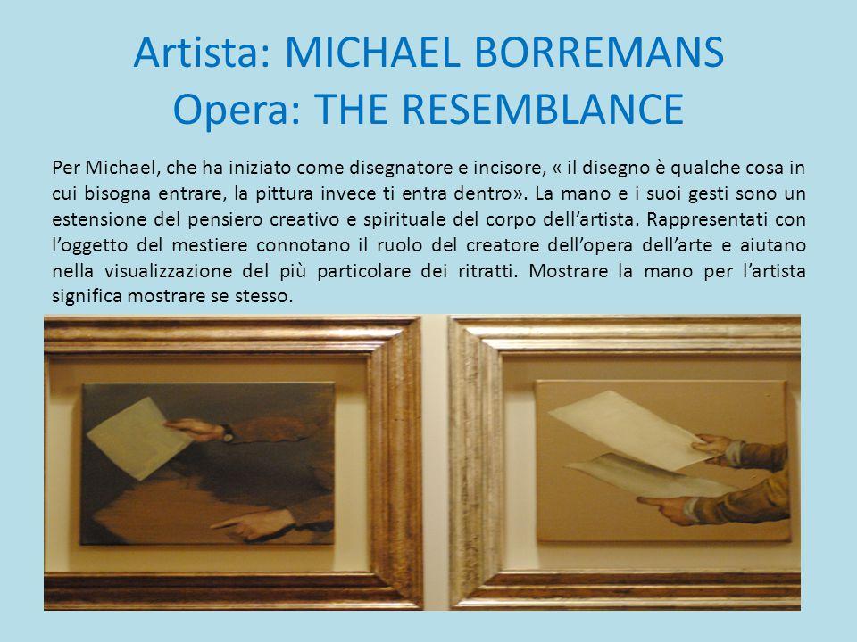 Artista: MICHAEL BORREMANS Opera: THE RESEMBLANCE Per Michael, che ha iniziato come disegnatore e incisore, « il disegno è qualche cosa in cui bisogna