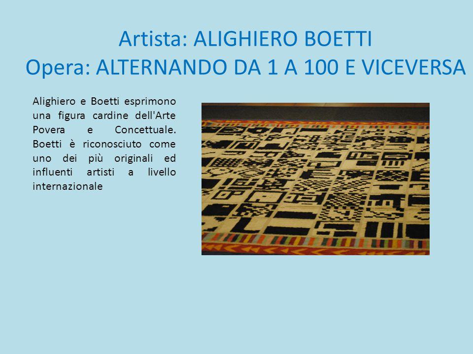Artista: ALIGHIERO BOETTI Opera: ALTERNANDO DA 1 A 100 E VICEVERSA Alighiero e Boetti esprimono una figura cardine dell'Arte Povera e Concettuale. Boe