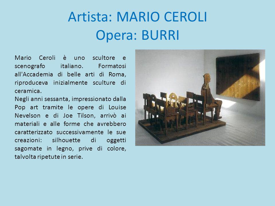 Artista: MARIO CEROLI Opera: BURRI Mario Ceroli è uno scultore e scenografo italiano. Formatosi all'Accademia di belle arti di Roma, riproduceva inizi