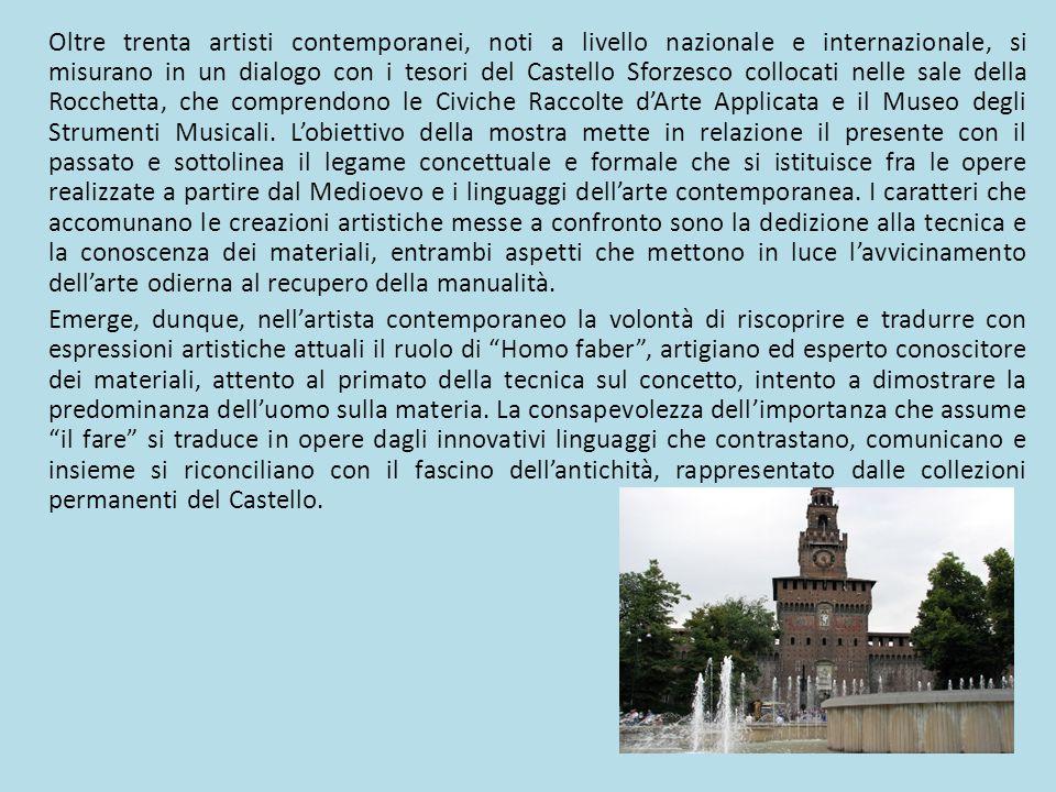 Oltre trenta artisti contemporanei, noti a livello nazionale e internazionale, si misurano in un dialogo con i tesori del Castello Sforzesco collocati