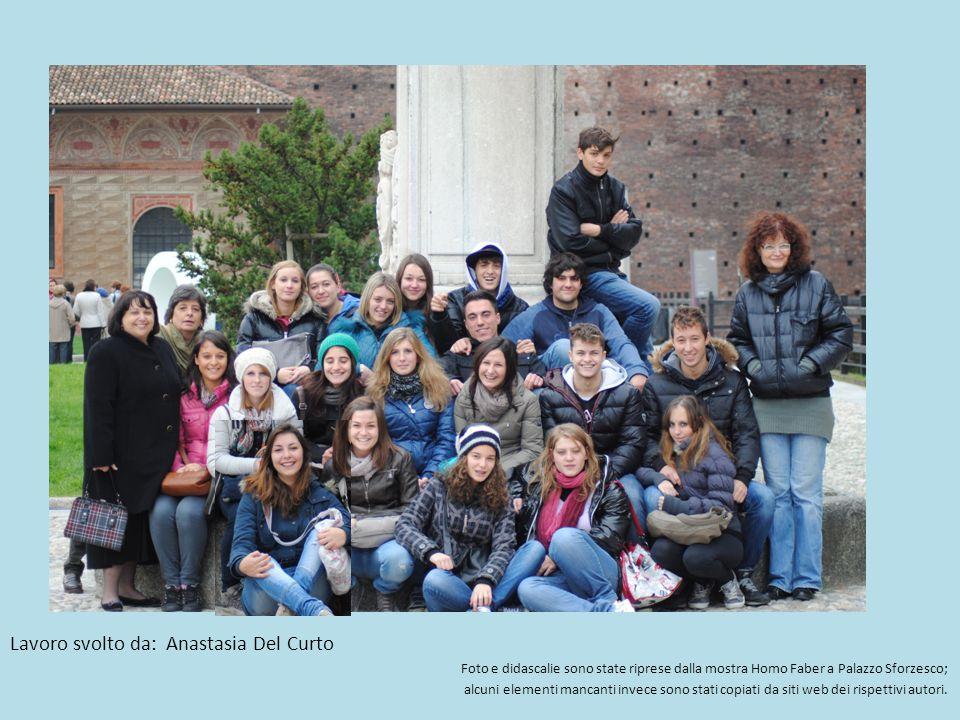 Lavoro svolto da: Anastasia Del Curto Foto e didascalie sono state riprese dalla mostra Homo Faber a Palazzo Sforzesco; alcuni elementi mancanti invec