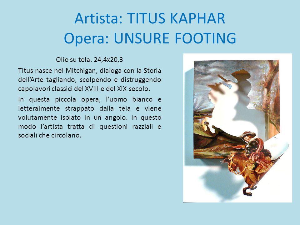 Artista: TITUS KAPHAR Opera: UNSURE FOOTING Olio su tela. 24,4x20,3 Titus nasce nel Mitchigan, dialoga con la Storia dell'Arte tagliando, scolpendo e