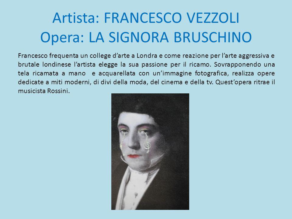 Artista: FRANCESCO VEZZOLI Opera: LA SIGNORA BRUSCHINO Francesco frequenta un college d'arte a Londra e come reazione per l'arte aggressiva e brutale