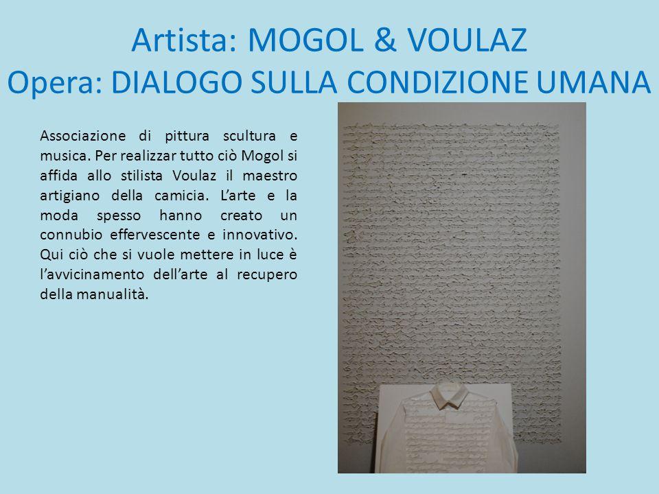 Artista: MOGOL & VOULAZ Opera: DIALOGO SULLA CONDIZIONE UMANA Associazione di pittura scultura e musica. Per realizzar tutto ciò Mogol si affida allo