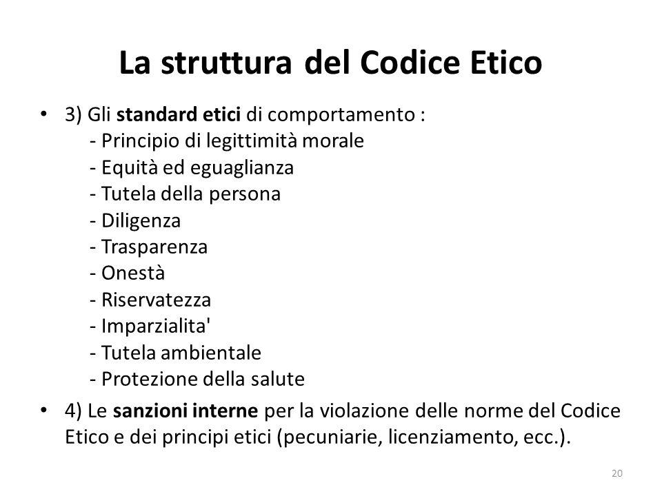 La struttura del Codice Etico 3) Gli standard etici di comportamento : - Principio di legittimità morale - Equità ed eguaglianza - Tutela della person