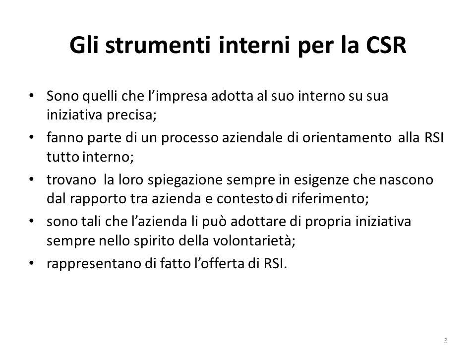 Gli strumenti interni per la CSR Sono quelli che l'impresa adotta al suo interno su sua iniziativa precisa; fanno parte di un processo aziendale di or