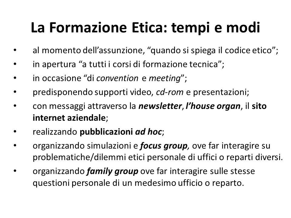 """La Formazione Etica: tempi e modi al momento dell'assunzione, """"quando si spiega il codice etico""""; in apertura """"a tutti i corsi di formazione tecnica"""";"""