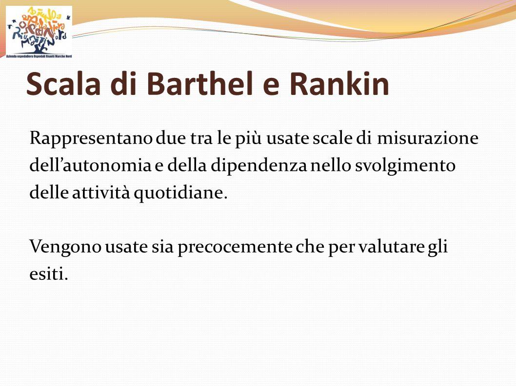 Scala di Barthel e Rankin Rappresentano due tra le più usate scale di misurazione dell'autonomia e della dipendenza nello svolgimento delle attività q