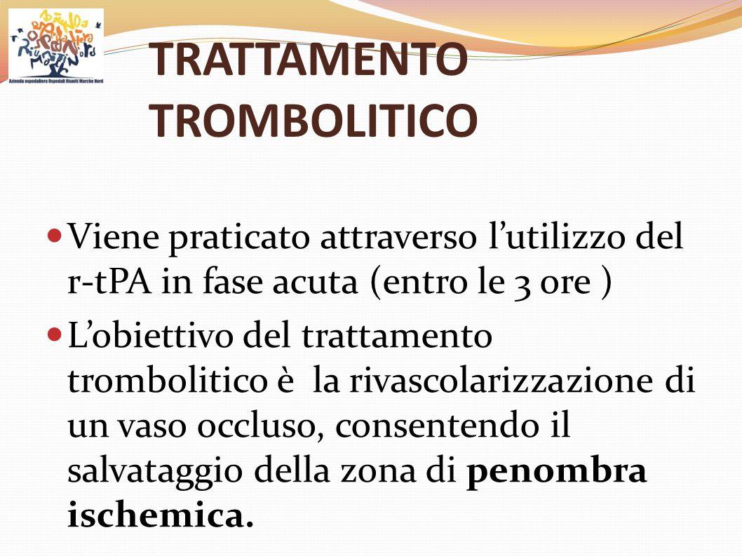 TRATTAMENTO TROMBOLITICO Viene praticato attraverso l'utilizzo del r-tPA in fase acuta (entro le 3 ore ) L'obiettivo del trattamento trombolitico è la