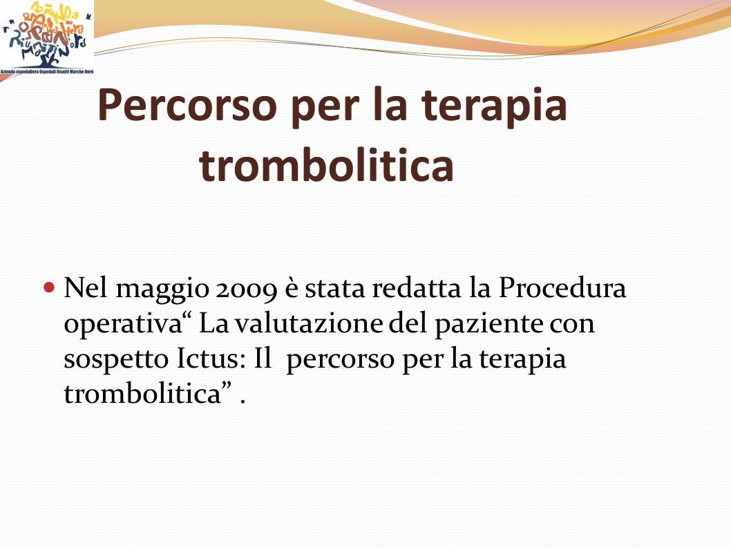 """Percorso per la terapia trombolitica Nel maggio 2009 è stata redatta la Procedura operativa"""" La valutazione del paziente con sospetto Ictus: Il percor"""
