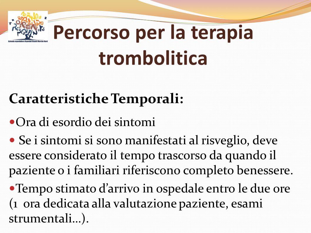 Percorso per la terapia trombolitica Caratteristiche Temporali: Ora di esordio dei sintomi Se i sintomi si sono manifestati al risveglio, deve essere