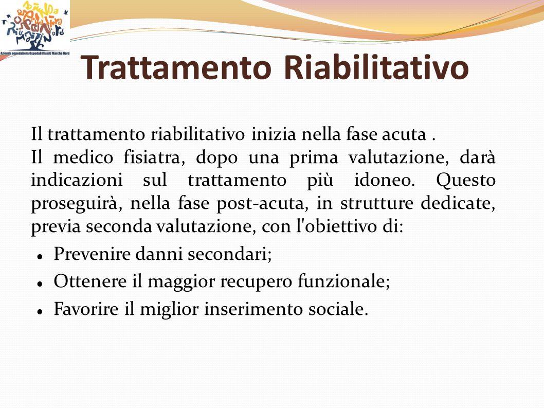 Trattamento Riabilitativo Il trattamento riabilitativo inizia nella fase acuta. Il medico fisiatra, dopo una prima valutazione, darà indicazioni sul t