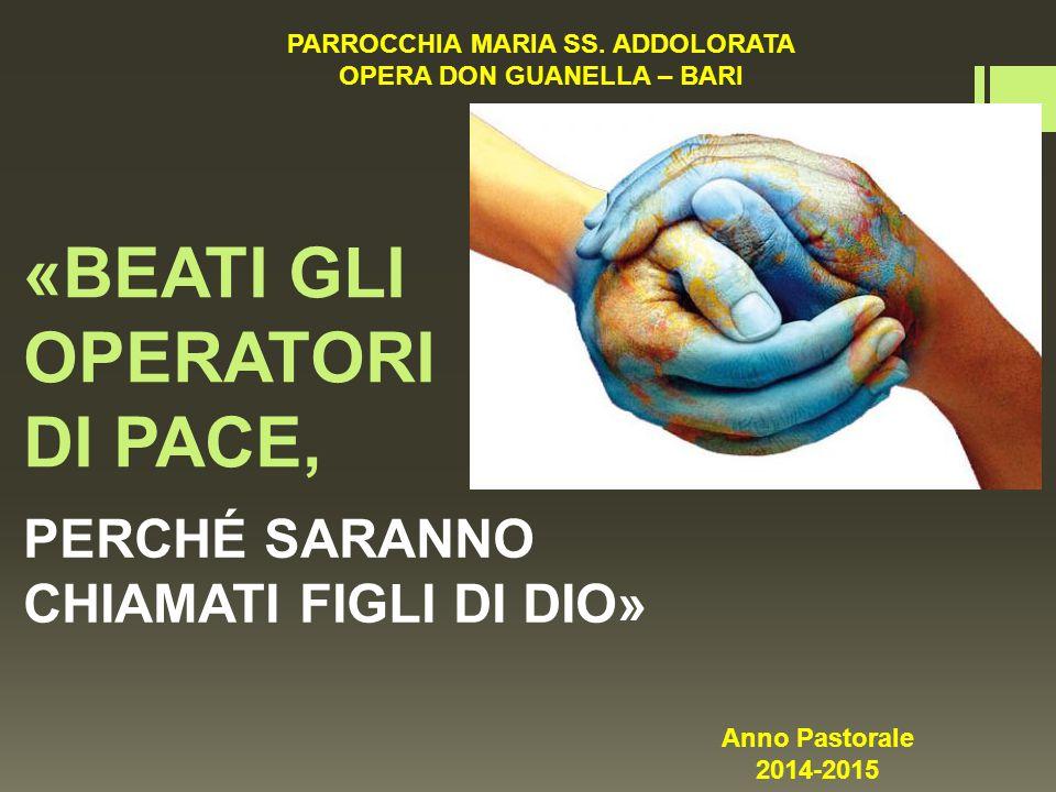 «BEATI GLI OPERATORI DI PACE, PERCHÉ SARANNO CHIAMATI FIGLI DI DIO» PARROCCHIA MARIA SS.