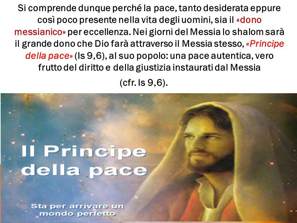 Si comprende dunque perché la pace, tanto desiderata eppure così poco presente nella vita degli uomini, sia il «dono messianico» per eccellenza.