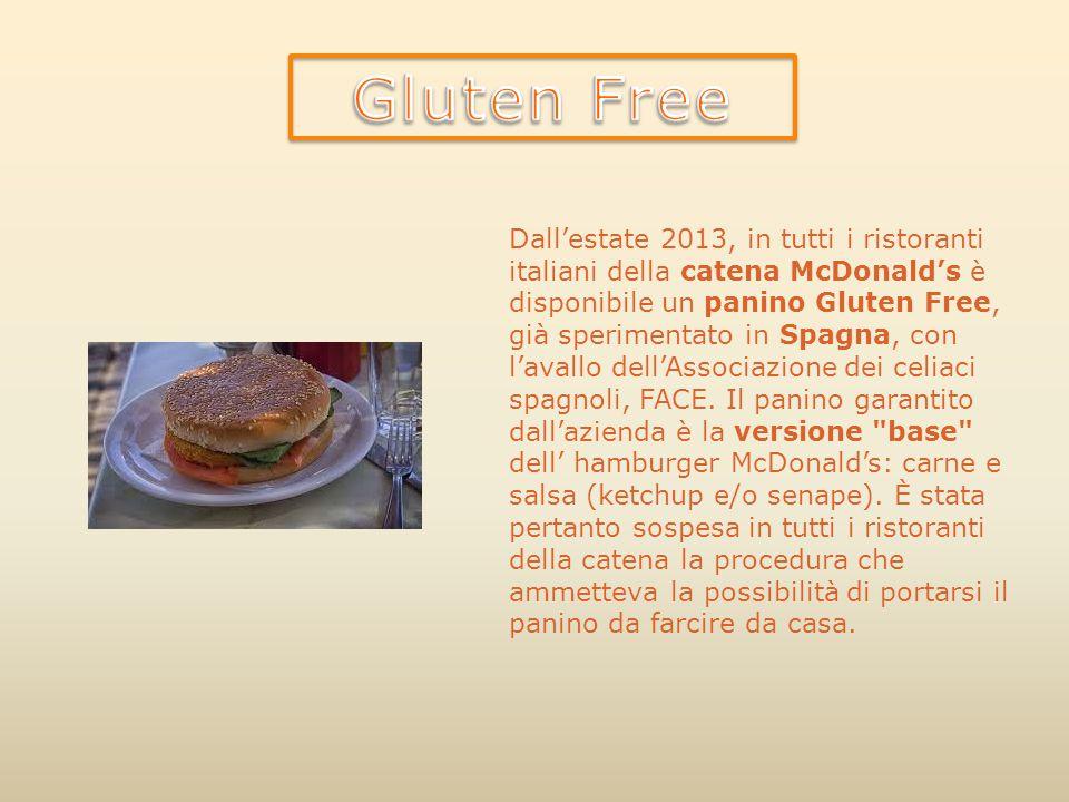 Dall'estate 2013, in tutti i ristoranti italiani della catena McDonald's è disponibile un panino Gluten Free, già sperimentato in Spagna, con l'avallo